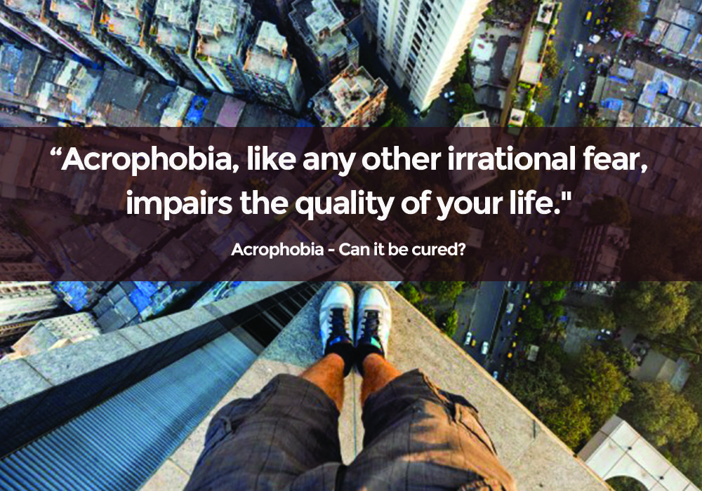 the treatment for acrophobia an irrational fear of heights What is acrophobia the acrophobia or fear of heights is a phobia or irrational fear of heights people who experience it experience panic.