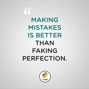 Quotes: It\'s better to make mistakes than faking perfection