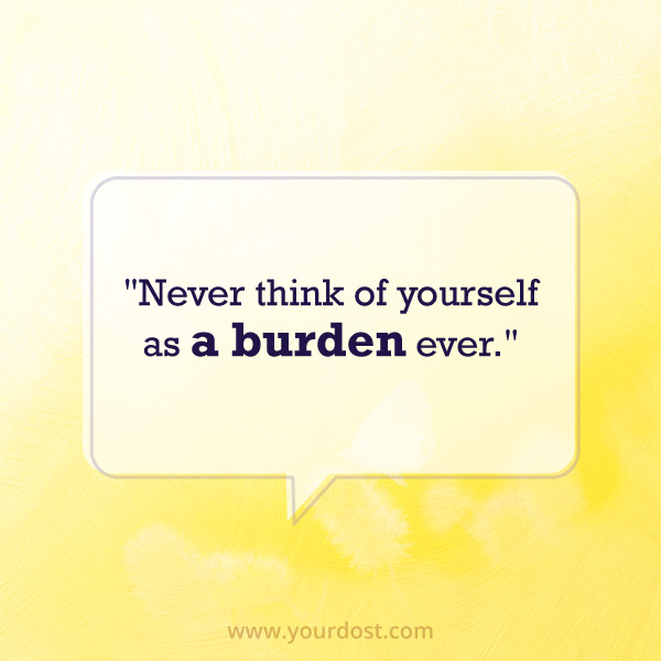 You're not a burden