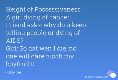 Is it Love? Or Possessiveness