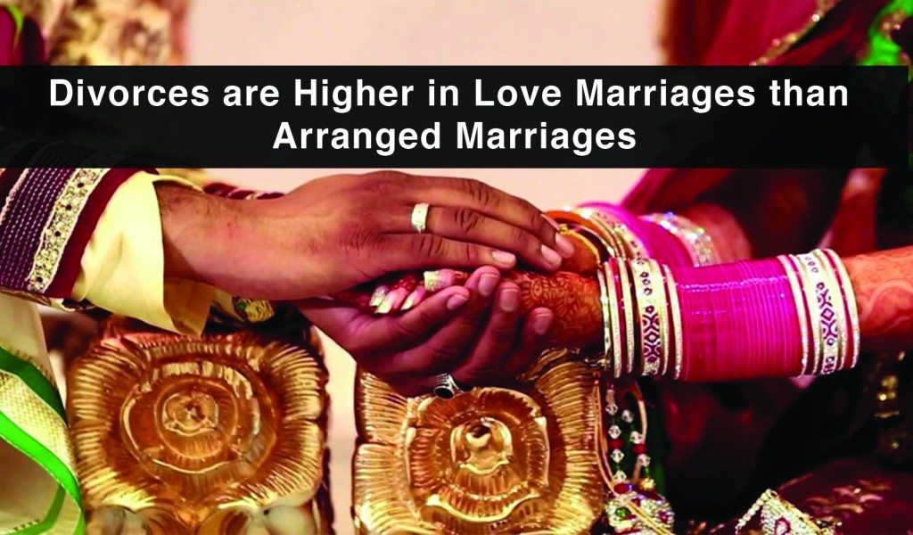 Love Marriages break faster than Arranged Marriages  You won